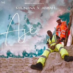 Mr Nana - Aje Ft. Abrah Mp3 Audio Download