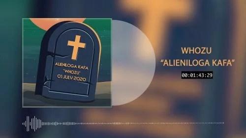 DOWNLOAD MP3: Whozu – Alieniloga Kafa