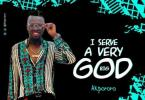 Akpororo - I Serve A Very Big God Mp3 Audio Download