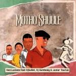 Don Luciano – Motho Shuule Ft. DJ Bullet, DJ Sumbody, Junior Taurus