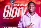 Samiguy - For Your Glory (Prod. PL Keyz) Mp3 Audio Download