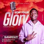 Samiguy – For Your Glory (Prod. PL Keyz)