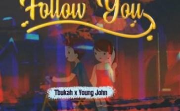 Tbukah Ft. Young John - Follow You Mp3 Audio Download
