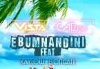 Vista & Catzico Ft. Kaylow & Bongani - Ebumnandini Mp3 Audio Download