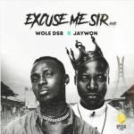 Wole DSB – Excuse Me Sir (Remix) Ft. Jaywon