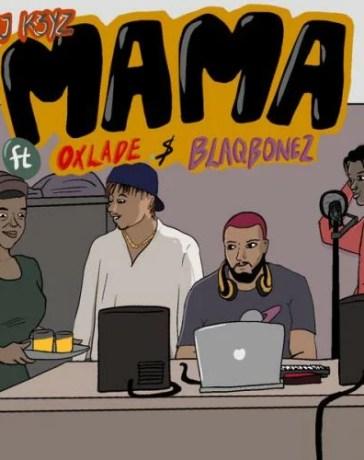 DJ K3yz - Mama Ft. Oxlade & Blaqbonez Mp3 Audio Download