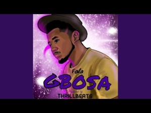 Fola - Gbosa (Prod. by Thrillbeats) Mp3 Audio Download