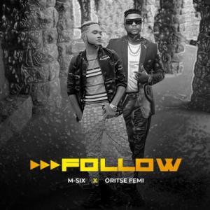 M-Six Ft. Oritse Femi - Follow Mp3 Audio Download