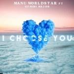 Manu Worldstar – I Choose You Ft. Gemini Major