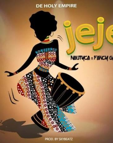 Nautyca - Jeje Ft. Fancy Gadam Mp3 Audio Download