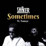 Shaker – Sometimes Ft. Fameye