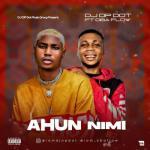 DJ OP Dot Ft. Oba Flow – Ahun Nimi