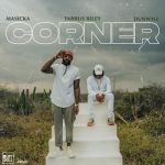 Masicka – Corner Ft. Tarrus Riley, Dunw3ll