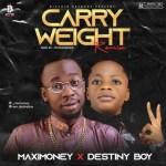 Maximoney Ft. Destiny Boy – Carry Weight (Remix)