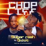 Sugar Rash Ft. Qdot – Chop Life