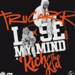 Trucarr & Rich The Kid – Lose My Mind