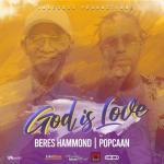 Beres Hammond – God Is Love Ft. Popcaan