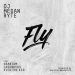 DJ Megan Ryte – Fly Ft. Rich The Kid, Kranium & Casanova