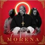 Pat Medina – Morena Ft. Zanda Zakuza, Mr Brown