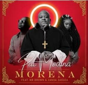 Pat Medina - Morena Ft. Zanda Zakuza, Mr Brown