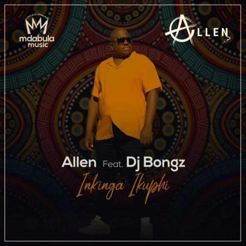 Allen - Inkinga Ikuphi Ft. DJ Bongz