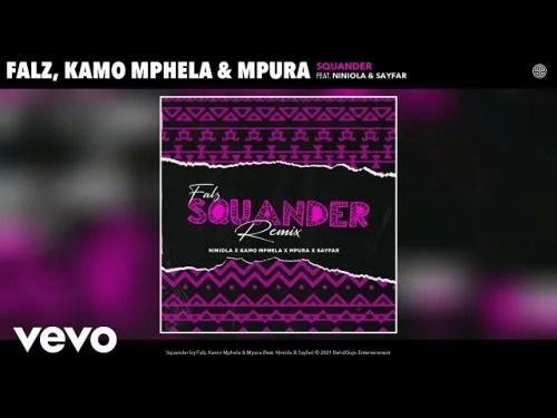 Falz, Kamo Mphela, Mpura - Squander (Remix) Ft. Niniola, Sayfar