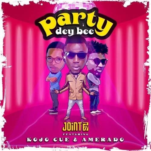 Joint 77 - Party Dey Bee Ft. Ko-Jo Cue, Amerado