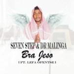 Seven Step & Dr Malinga – Bra Jeso Ft. Lefa Ofentse