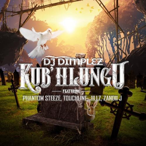DJ Dimplez - KubHlungu Ft. Phantom Steeze, Touchline, Jillz, Zandii J