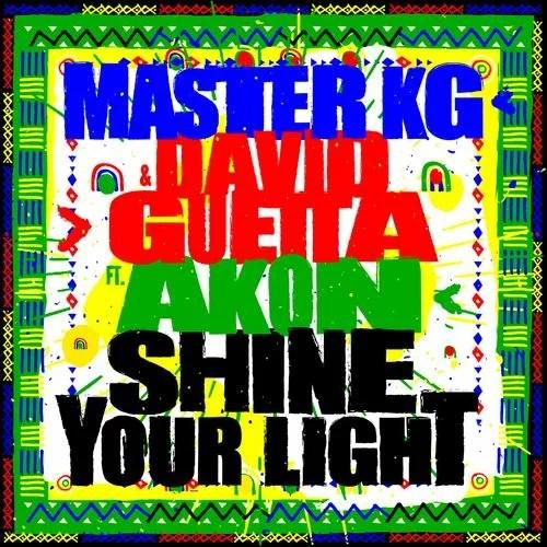 Master KG - Shine Your Light Ft. David Guetta, Akon