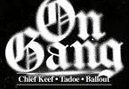 "Chief Keef Ft. Ballout, Tadoe – ""On Gang"