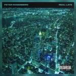 [ALBUM]: Peter Rosenberg –  Real Late