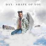 Dax – Shape Of You (Remix)
