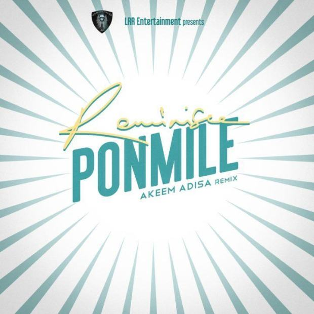 Reminisce – Ponmile (Akeem Adisa Remix) [AuDio + ViDeo]