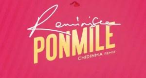 Reminisce – Ponmile (Chidinma Remix) [AuDio + Video]