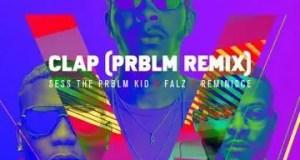 Sess, Falz & Reminisce – CLAP (PRBLM Remix) [AuDio]