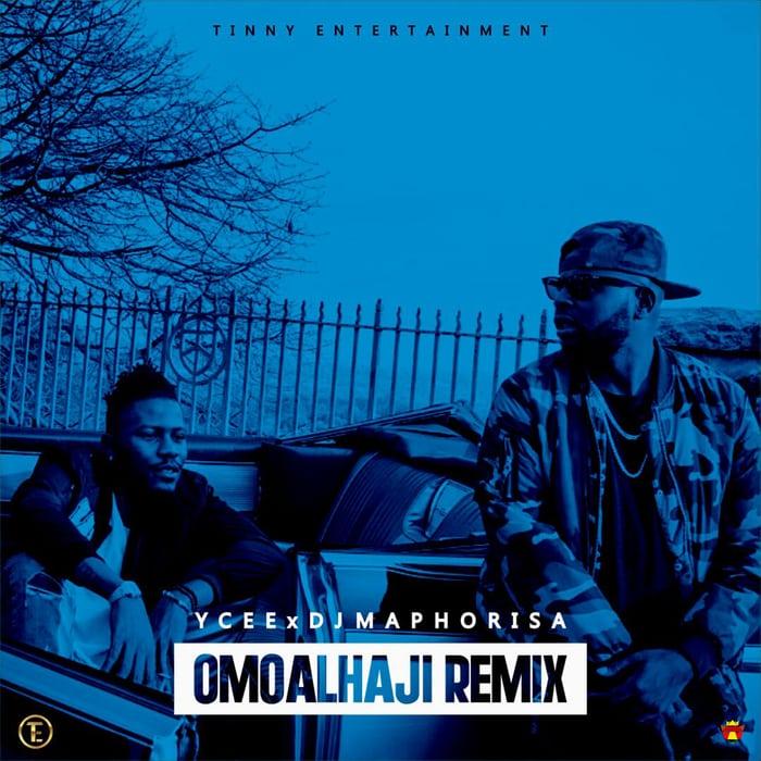 Ycee Omo Alhaji Remix Ft Dj Maphorisa