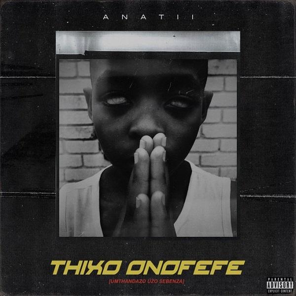 Download Music Mp3 Anatii Thixo Onofefe