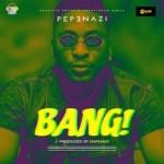 DOWNLOAD MP3:Pepenazi – Bang (Prod. DaPiano)