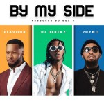 {DOWNLOAD MP3} DJ DEREKZ – BY MY SIDE FT. FLAVOUR & PHYNO