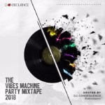 DOWNLOAD MP3: DJ CONSEQUENCE – THE VIBES MACHINE PARTY MIXTAPE 2018
