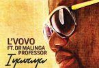 L'Vovo – Iyavaya ft. Professor & Dr Malinga