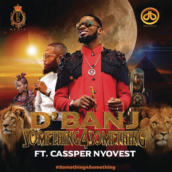 "D'Banj – ""Something for Something"" ft. Cassper Nyovest"