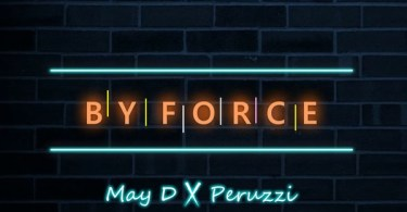 Download mp3 May D By Force ft Peruzzi mp3 download
