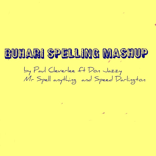 Paul Cleverlee – Buhari Spelling Mashup ft. Don Jazzy, Mr Spell Anything & CO