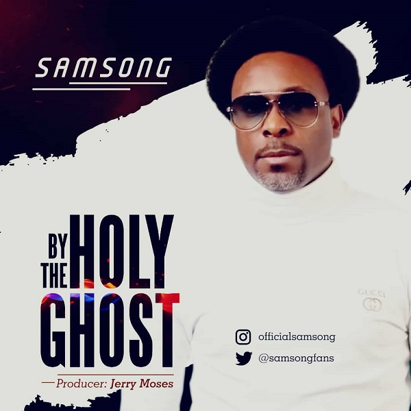 DOWNLOAD MP3: Samsong – By The Holy Ghost