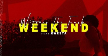 Download mp3 Witness The Funk Kwesta Weekend mp3 download