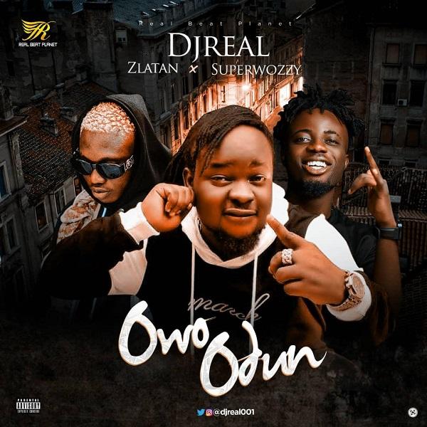 """DJ Real – """"Owo Odun"""" ft. Zlatan & Superwozzy"""