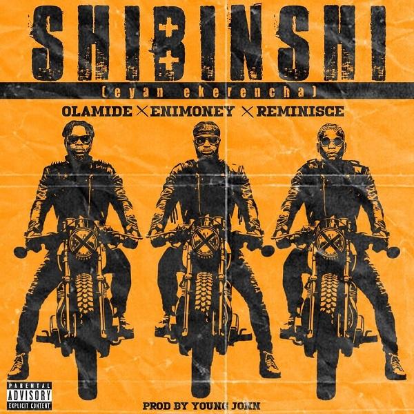 MUSIC: Olamide x Enimoney x Reminisce – Shibinshi (Eyan Ekerencha)
