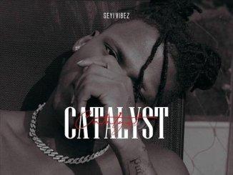 [Download Music] Seyi Vibez – Catalyst
